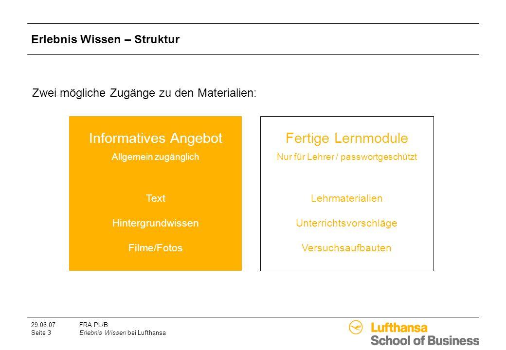 29.06.07FRA PL/B Seite 3Erlebnis Wissen bei Lufthansa Erlebnis Wissen – Struktur Informatives Angebot Allgemein zugänglich Fertige Lernmodule Nur für