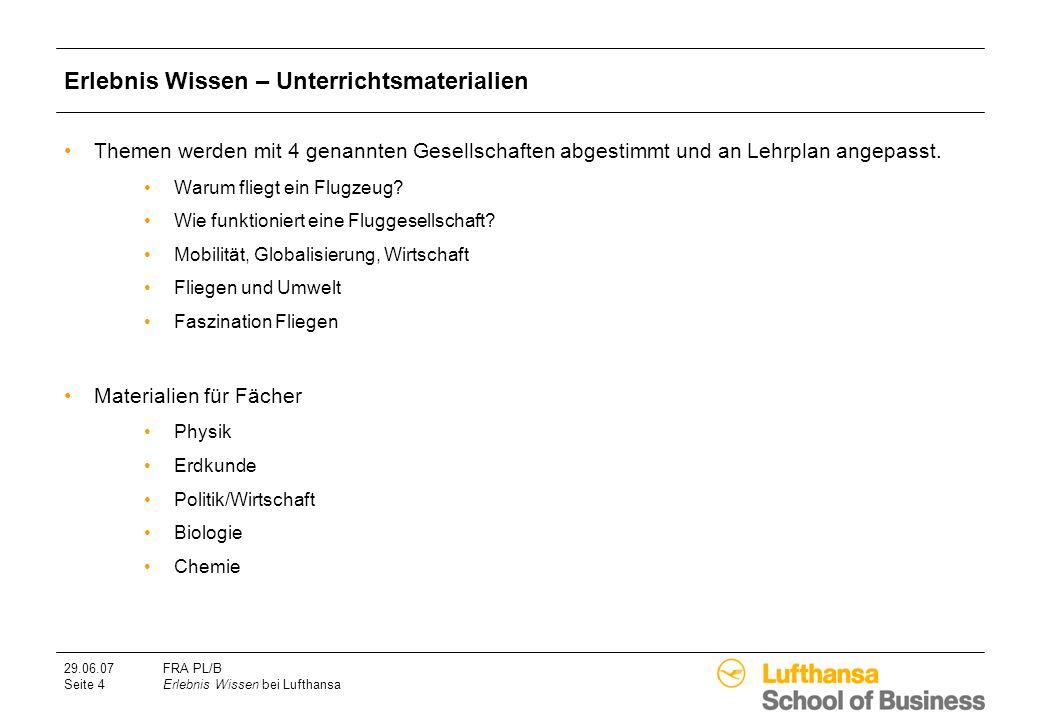 29.06.07FRA PL/B Seite 4Erlebnis Wissen bei Lufthansa Erlebnis Wissen – Unterrichtsmaterialien Themen werden mit 4 genannten Gesellschaften abgestimmt und an Lehrplan angepasst.