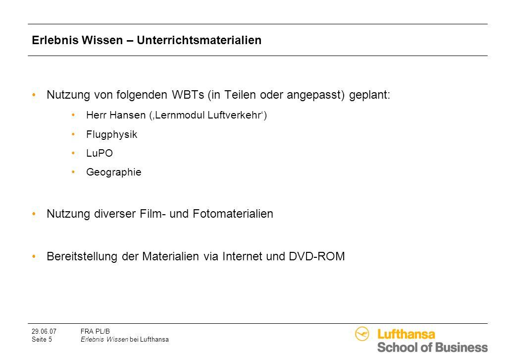 29.06.07FRA PL/B Seite 5Erlebnis Wissen bei Lufthansa Erlebnis Wissen – Unterrichtsmaterialien Nutzung von folgenden WBTs (in Teilen oder angepasst) g