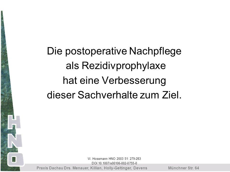 Münchner Str. 64 Praxis Dachau Drs. Menauer, Killian, Holly-Geltinger, Devens Die postoperative Nachpflege als Rezidivprophylaxe hat eine Verbesserung