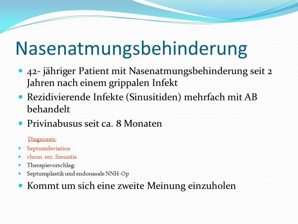 Nasenatmungsbehinderung 42- jähriger Patient mit Nasenatmungsbehinderung seit 2 Jahren nach einem grippalen Infekt Rezidivierende Infekte (Sinusitiden