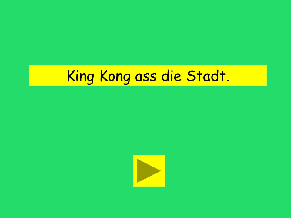 King Kong isst die Stadt. asse assteass
