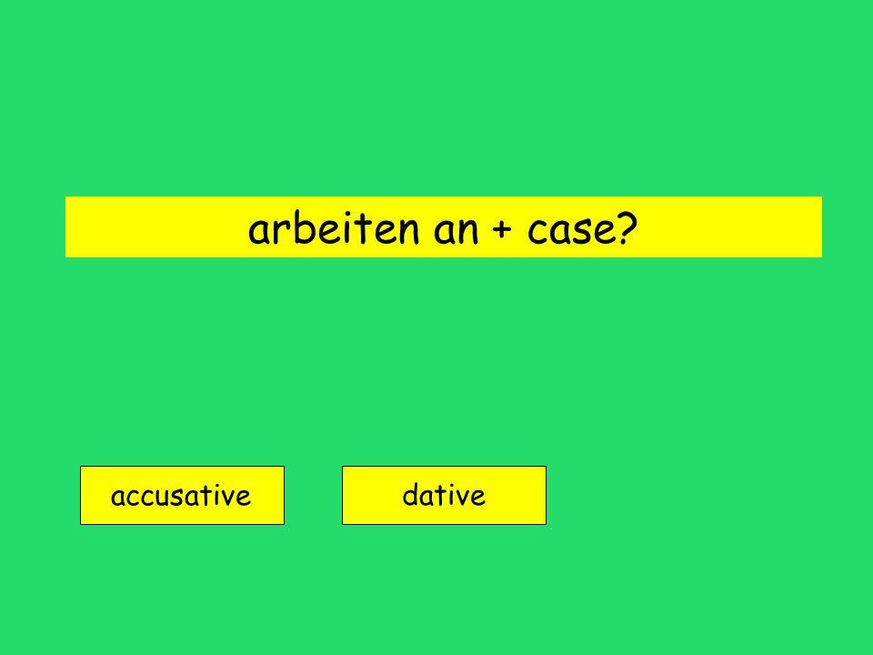 arbeiten an + case? accusative dative