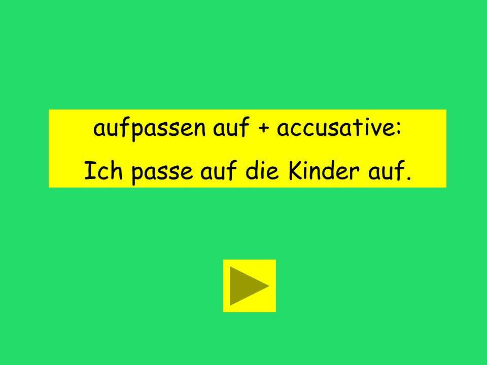 aufpassen auf + case accusative dative