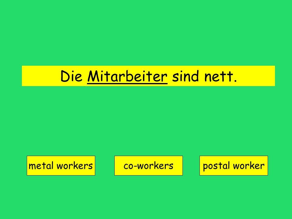 Die Mitarbeiter sind nett. metal workers co-workerspostal worker