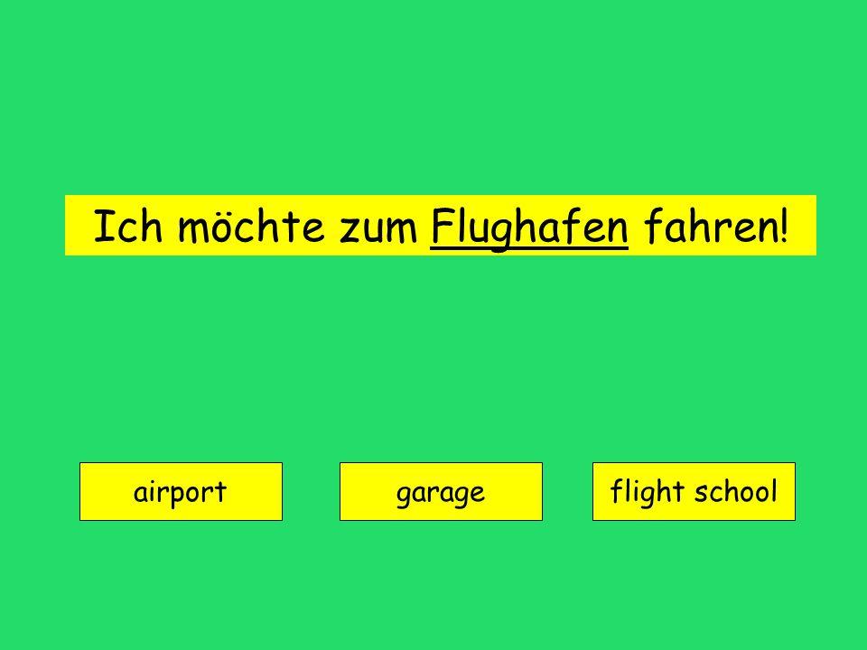 Ich möchte zum Flughafen fahren! airport garageflight school