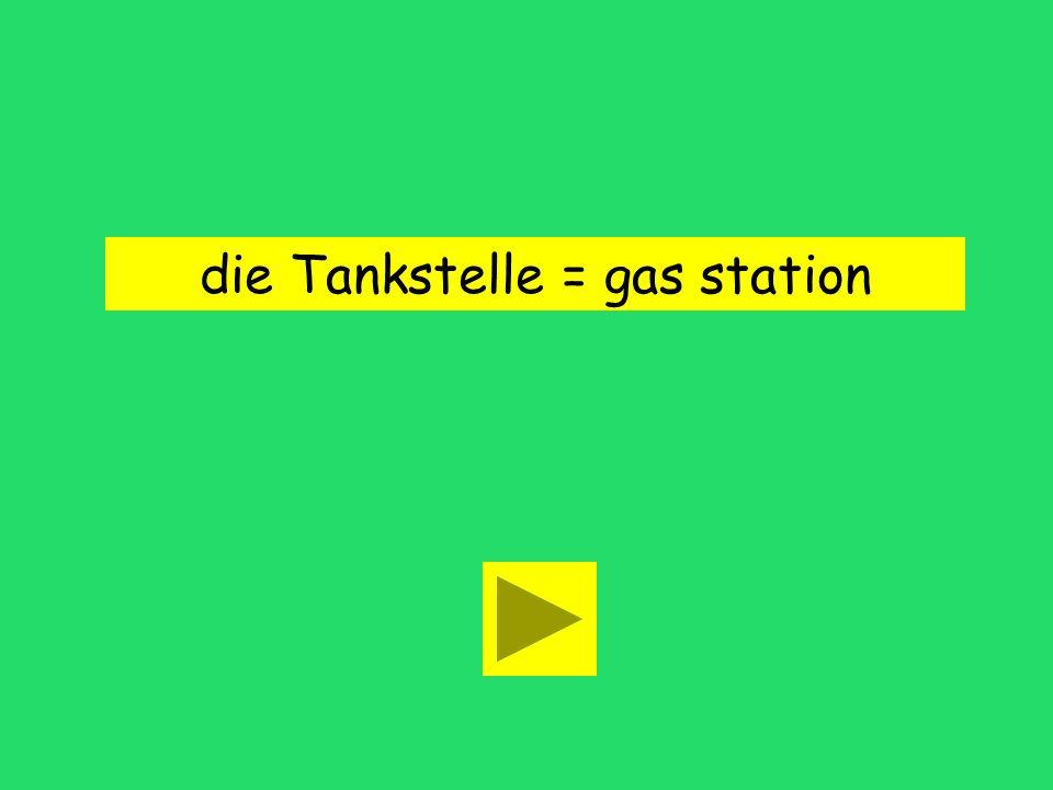 die Tankstelle = gas station