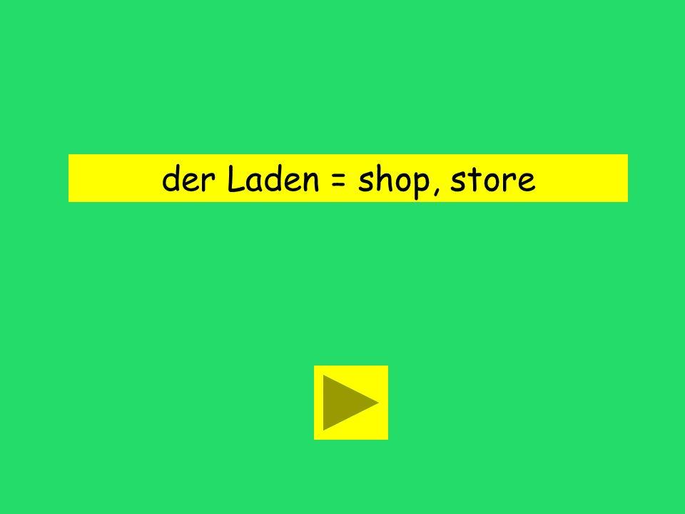 der Laden = shop, store