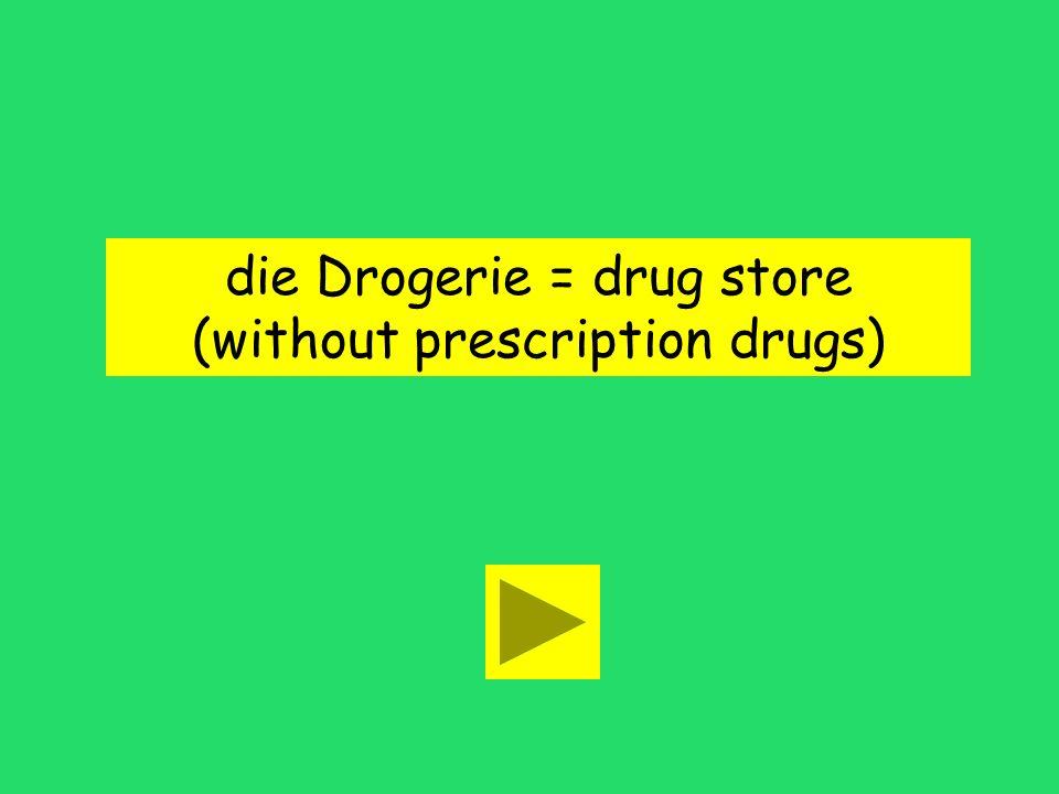 die Drogerie = drug store (without prescription drugs)