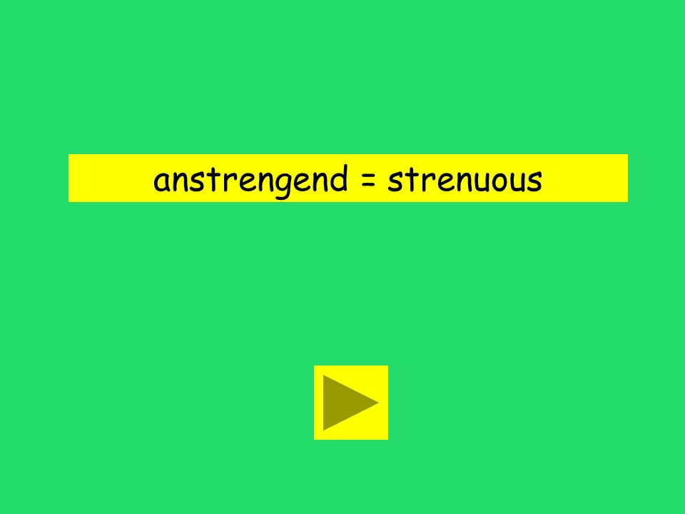 anstrengend = strenuous