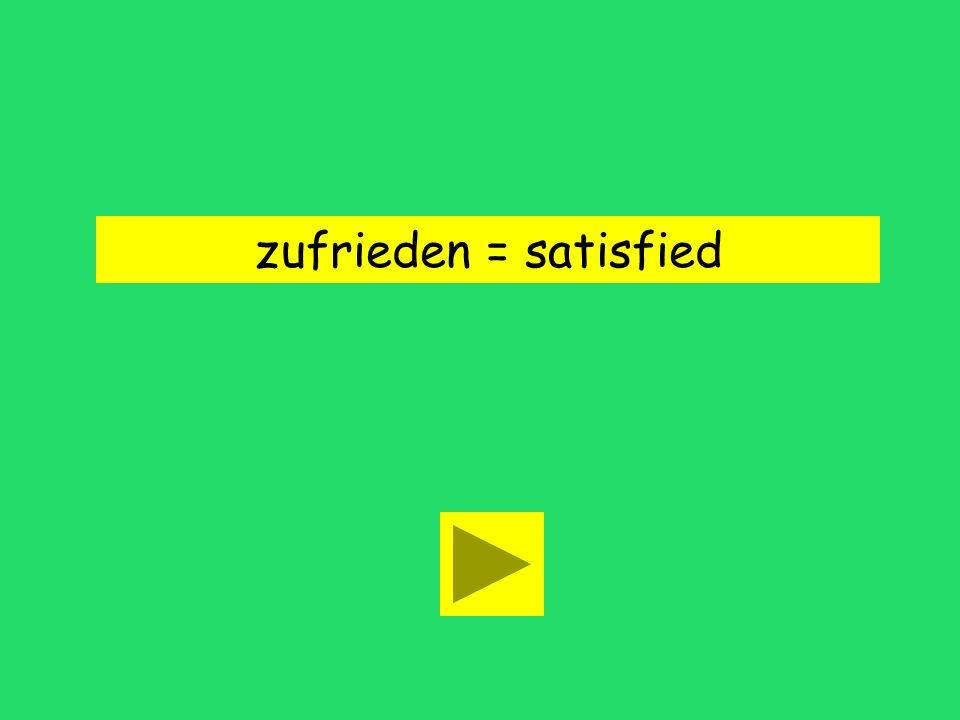 zufrieden = satisfied
