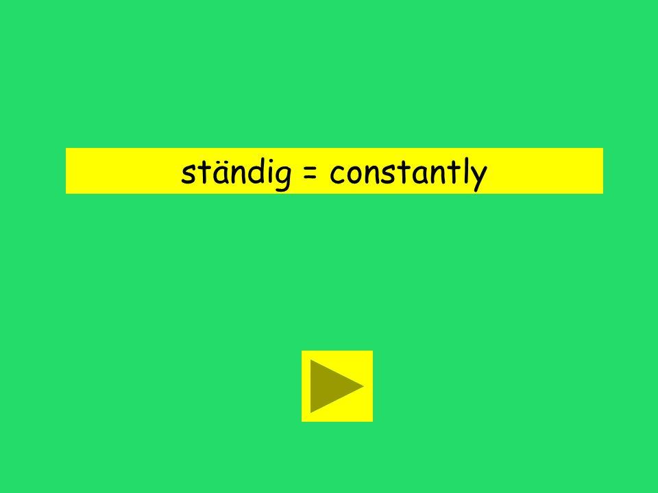 ständig = constantly