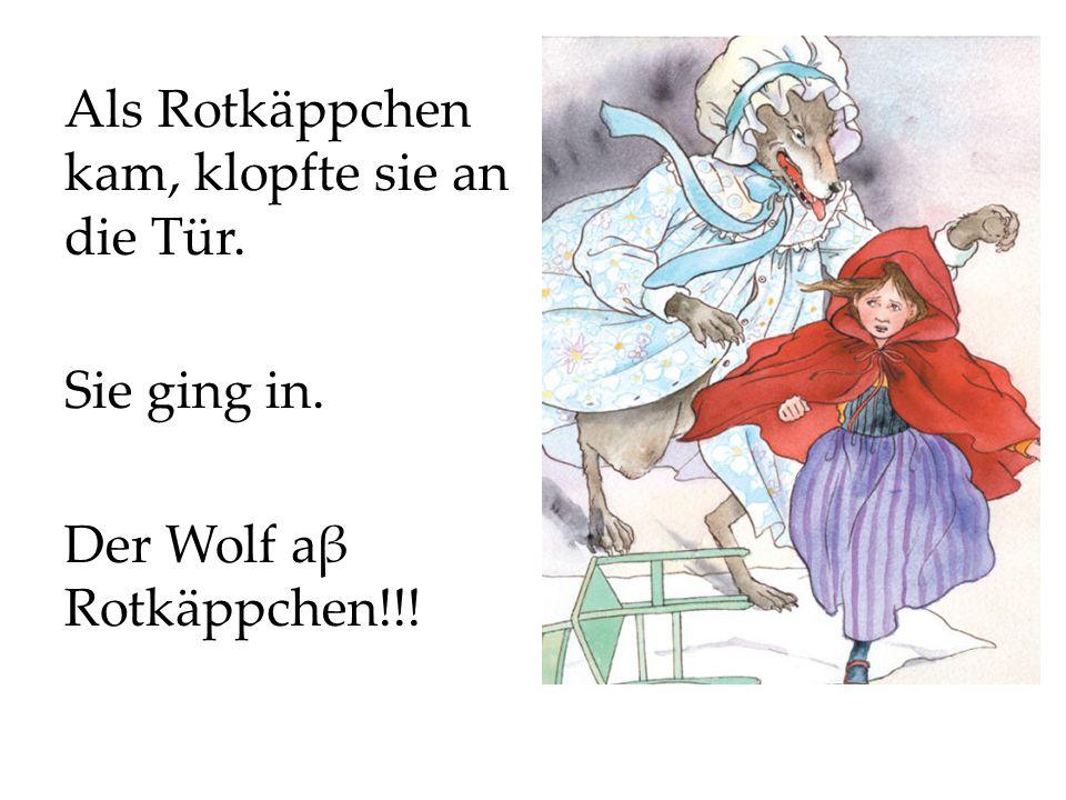 Als Rotkäppchen kam, klopfte sie an die Tür. Sie ging in. Der Wolf aβ Rotkäppchen!!!