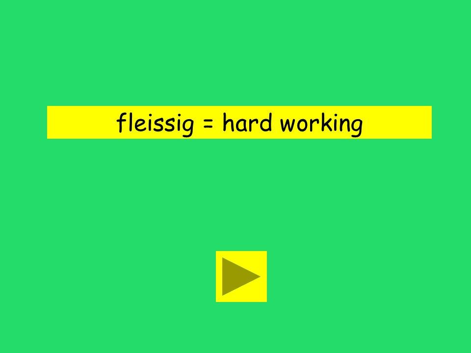 fleissig = hard working