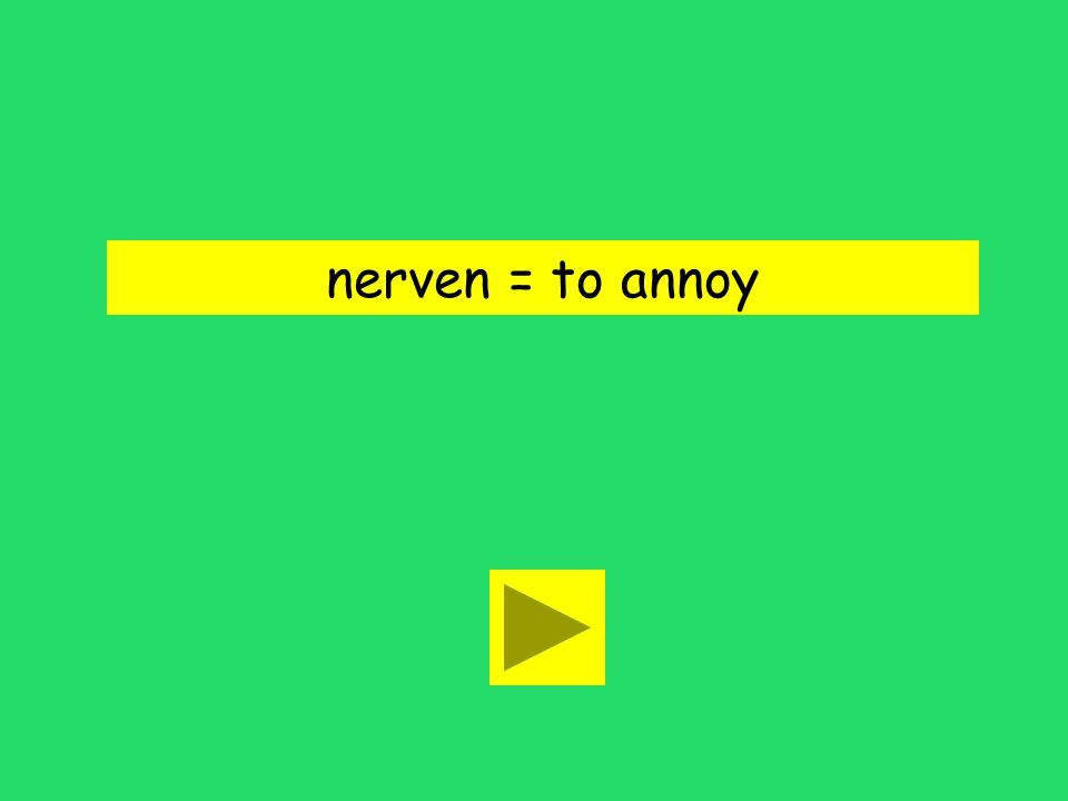 Heiner nervt mich. annoys needsknows
