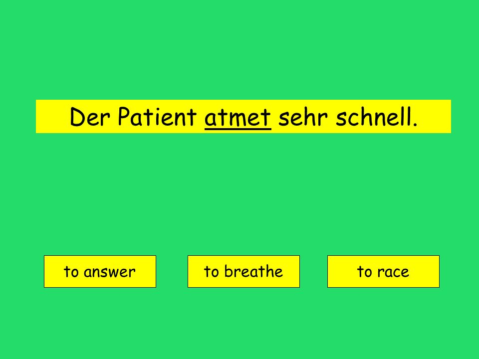 Der Patient atmet sehr schnell. to answer to breatheto race