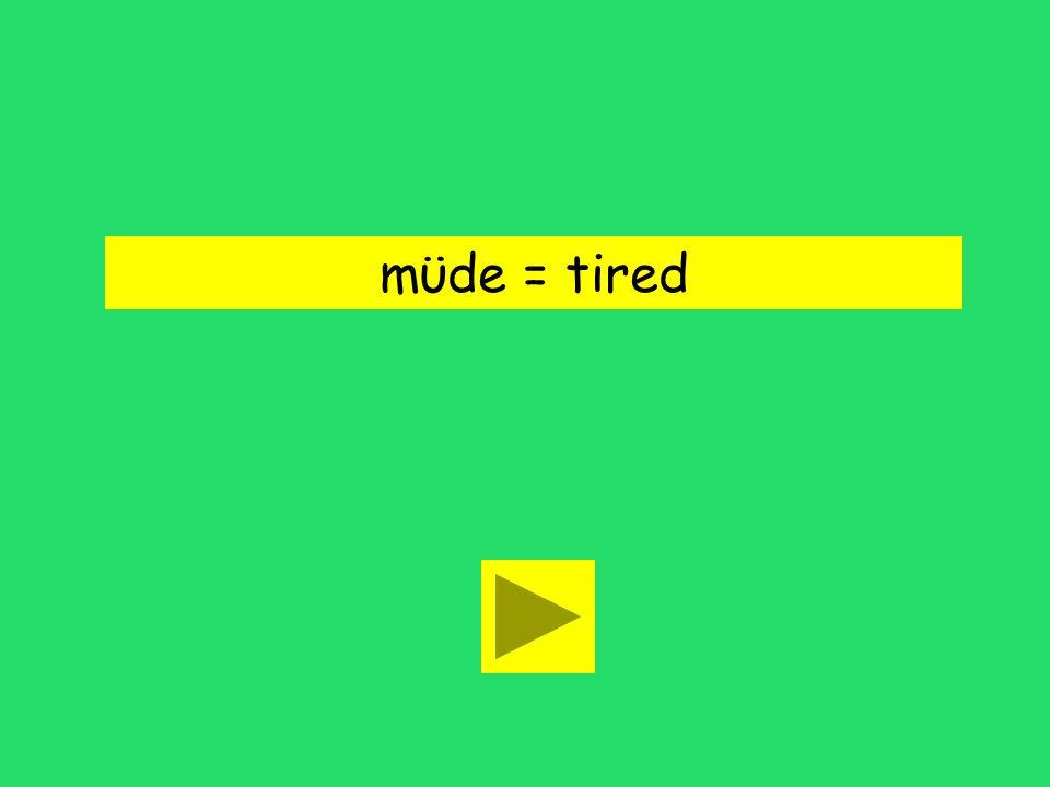 mϋde = tired