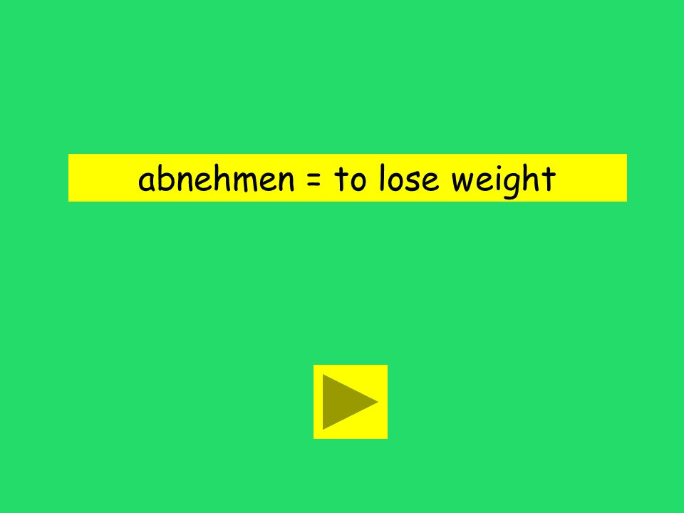 abnehmen = to lose weight