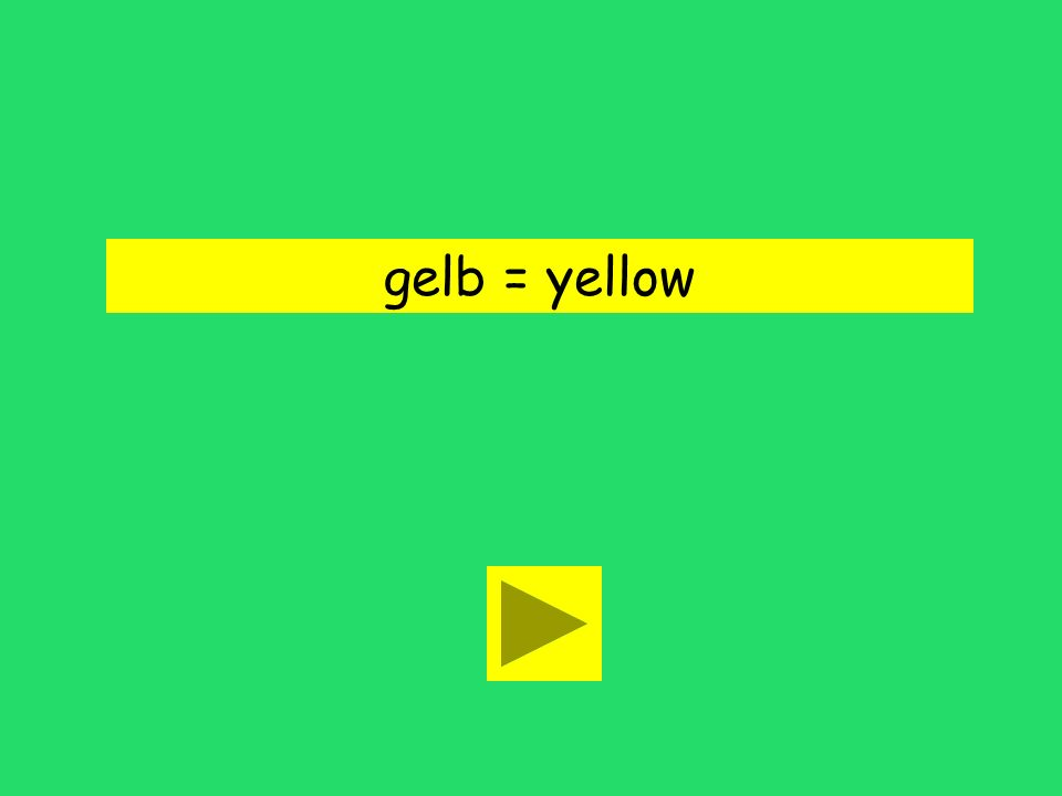 Nein, seine Lieblingsfarbe ist gelb. grease yellowyoke