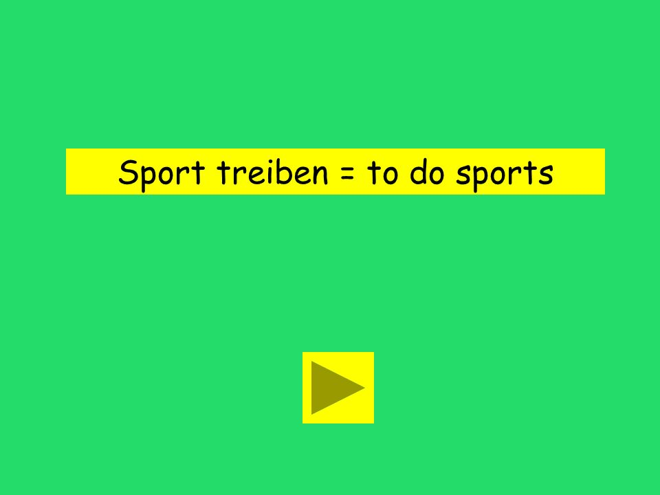 Wir treiben viel Sport. to pretend to do sportsto avoid sports