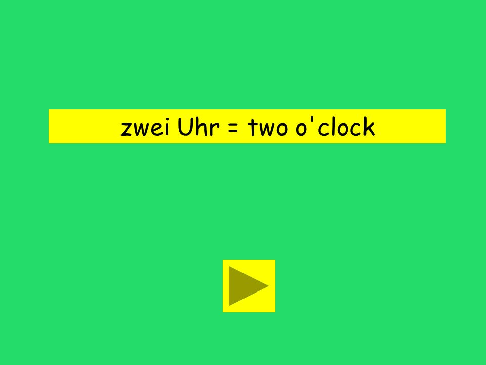 Es ist zwei Uhr. two o'clock too latetwo minutes