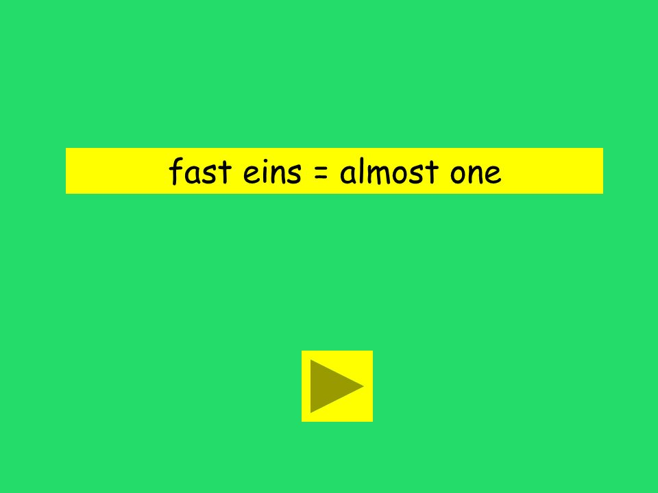 Es ist fast eins. fast one almost onenot one
