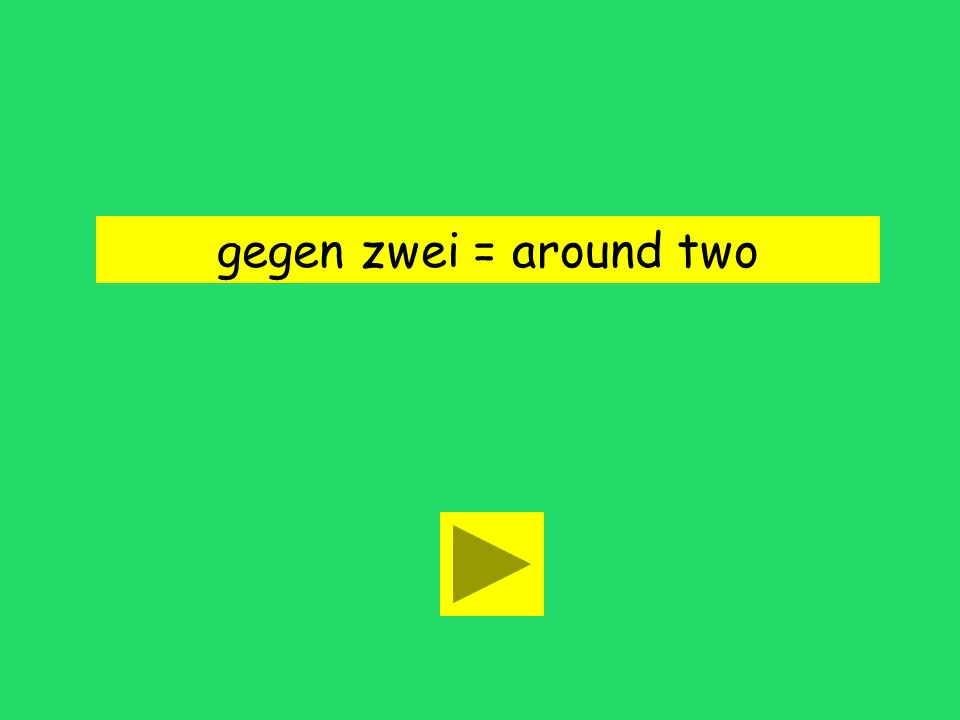 Ich komme gegen zwei. after two at twoaround two