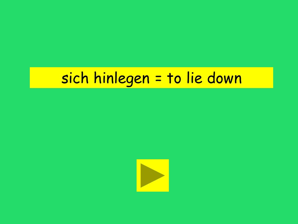 Du musst dich hinlegen. to put down to lie downto sit down