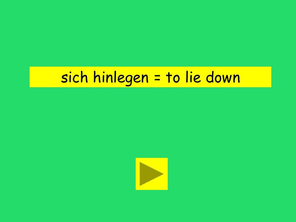 sich hinlegen = to lie down