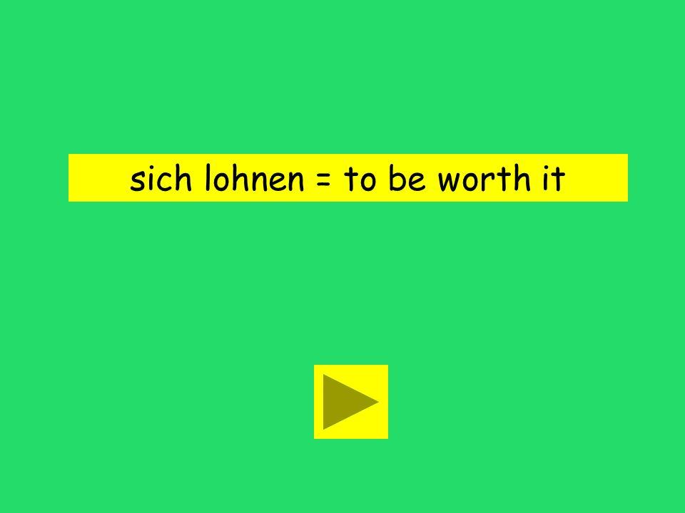 sich lohnen = to be worth it