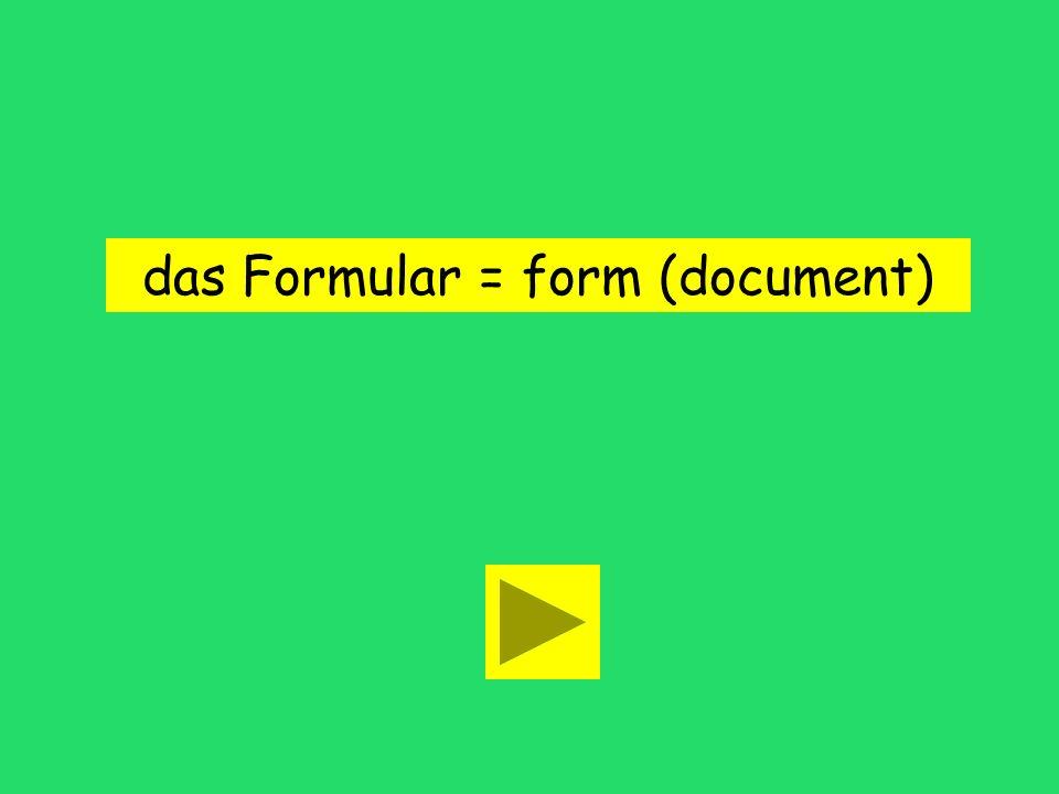 das Formular = form (document)