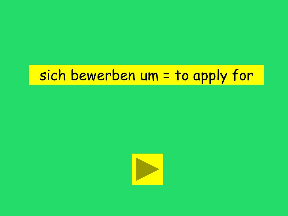 Ich bewerbe mich um die Stelle. to apply to refuseto enjoy