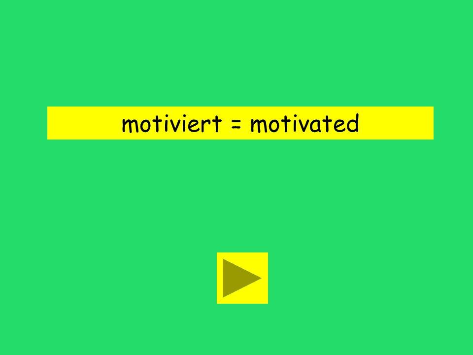Er ist sehr motiviert. agile motivatedwell prepared