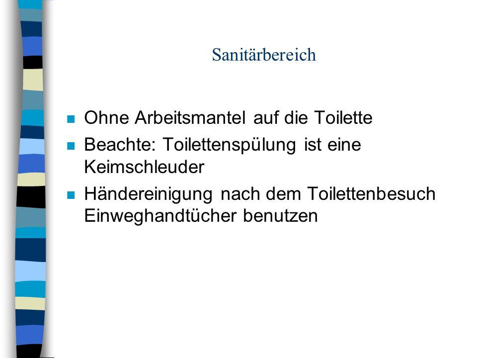 Sanitärbereich n Ohne Arbeitsmantel auf die Toilette n Beachte: Toilettenspülung ist eine Keimschleuder n Händereinigung nach dem Toilettenbesuch Einweghandtücher benutzen