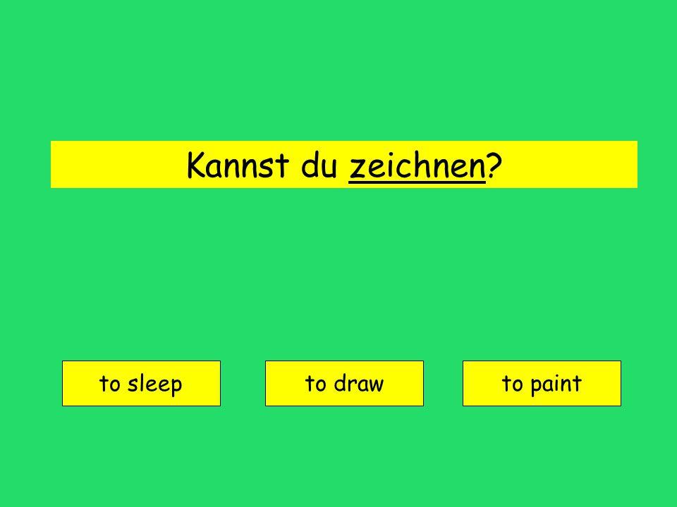 Kannst du zeichnen? to sleep to drawto paint