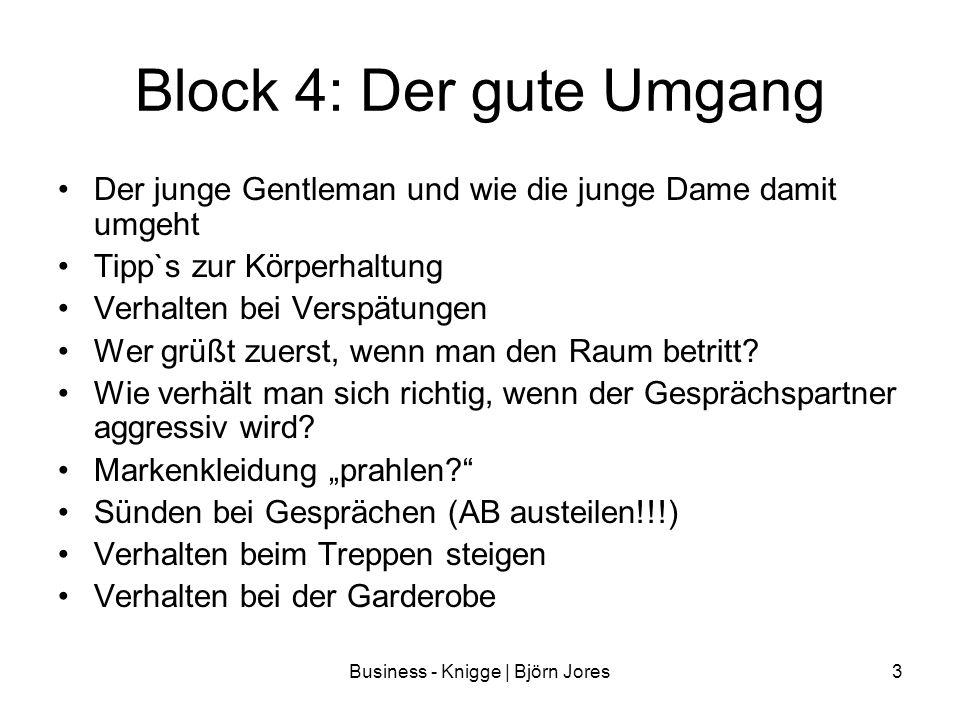 Business - Knigge | Björn Jores3 Block 4: Der gute Umgang Der junge Gentleman und wie die junge Dame damit umgeht Tipp`s zur Körperhaltung Verhalten b