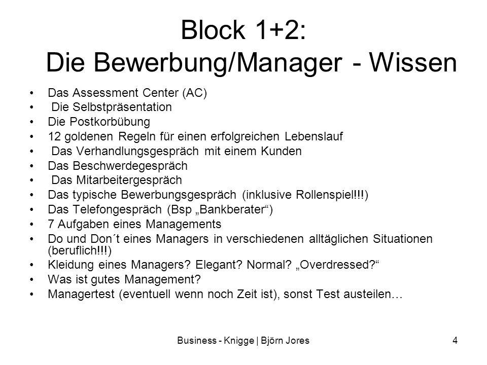 Business - Knigge | Björn Jores4 Block 1+2: Die Bewerbung/Manager - Wissen Das Assessment Center (AC) Die Selbstpräsentation Die Postkorbübung 12 gold