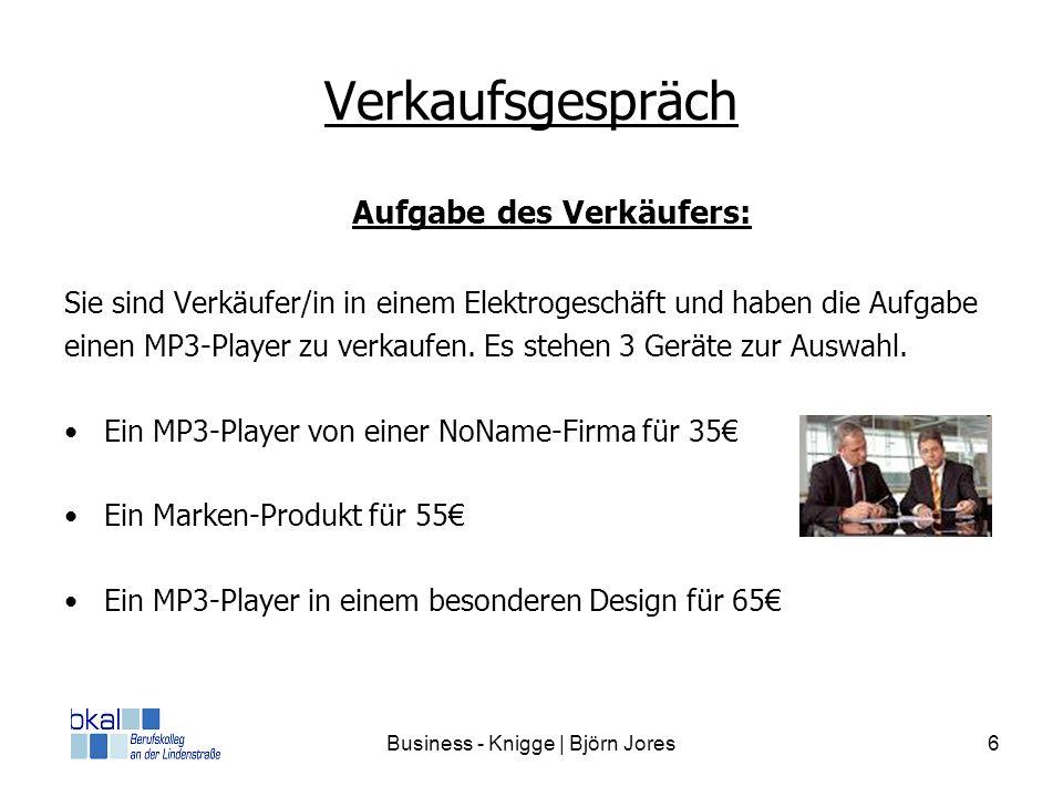 Business - Knigge | Björn Jores6 Verkaufsgespräch Aufgabe des Verkäufers: Sie sind Verkäufer/in in einem Elektrogeschäft und haben die Aufgabe einen M