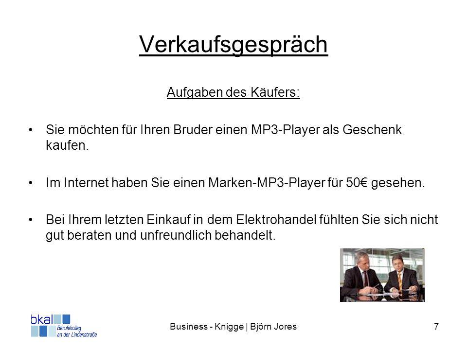 Business - Knigge | Björn Jores7 Verkaufsgespräch Aufgaben des Käufers: Sie möchten für Ihren Bruder einen MP3-Player als Geschenk kaufen. Im Internet