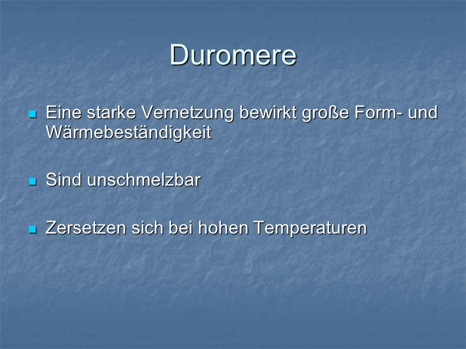Duromere Eine starke Vernetzung bewirkt große Form- und Wärmebeständigkeit Eine starke Vernetzung bewirkt große Form- und Wärmebeständigkeit Sind unsc