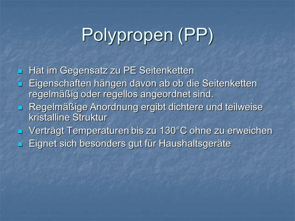 Polypropen (PP) Hat im Gegensatz zu PE Seitenketten Hat im Gegensatz zu PE Seitenketten Eigenschaften hängen davon ab ob die Seitenketten regelmäßig o