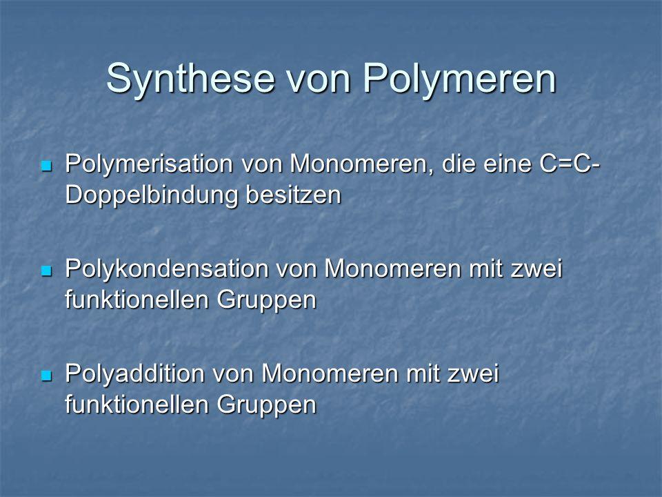 Synthese von Polymeren Polymerisation von Monomeren, die eine C=C- Doppelbindung besitzen Polymerisation von Monomeren, die eine C=C- Doppelbindung be