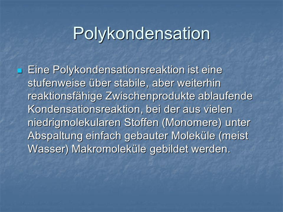 Polykondensation Eine Polykondensationsreaktion ist eine stufenweise über stabile, aber weiterhin reaktionsfähige Zwischenprodukte ablaufende Kondensa
