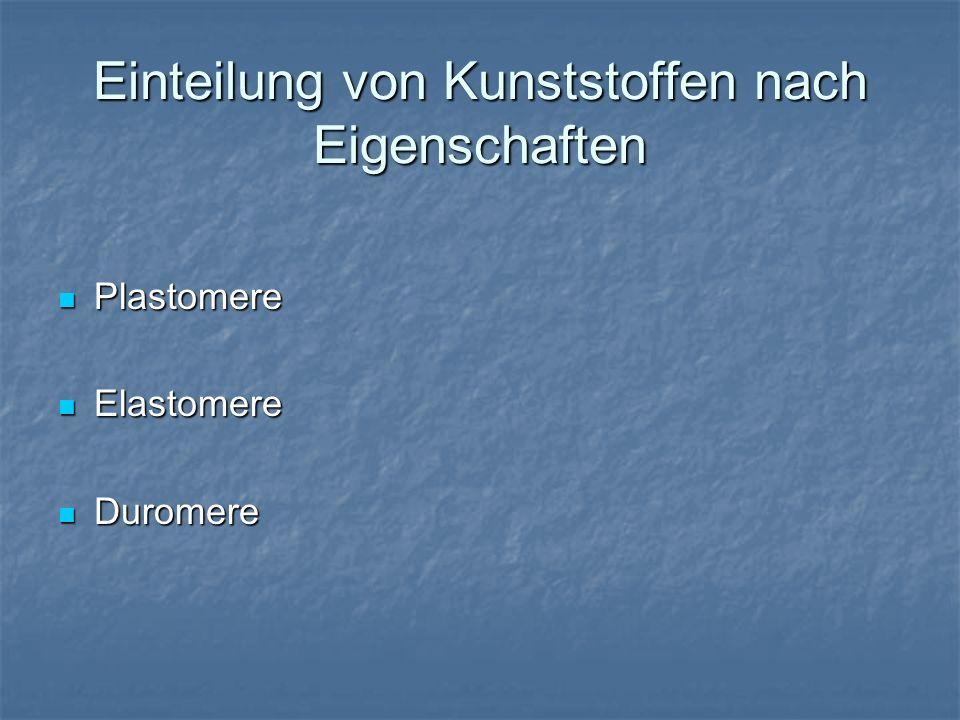 Einteilung von Kunststoffen nach Eigenschaften Plastomere Plastomere Elastomere Elastomere Duromere Duromere