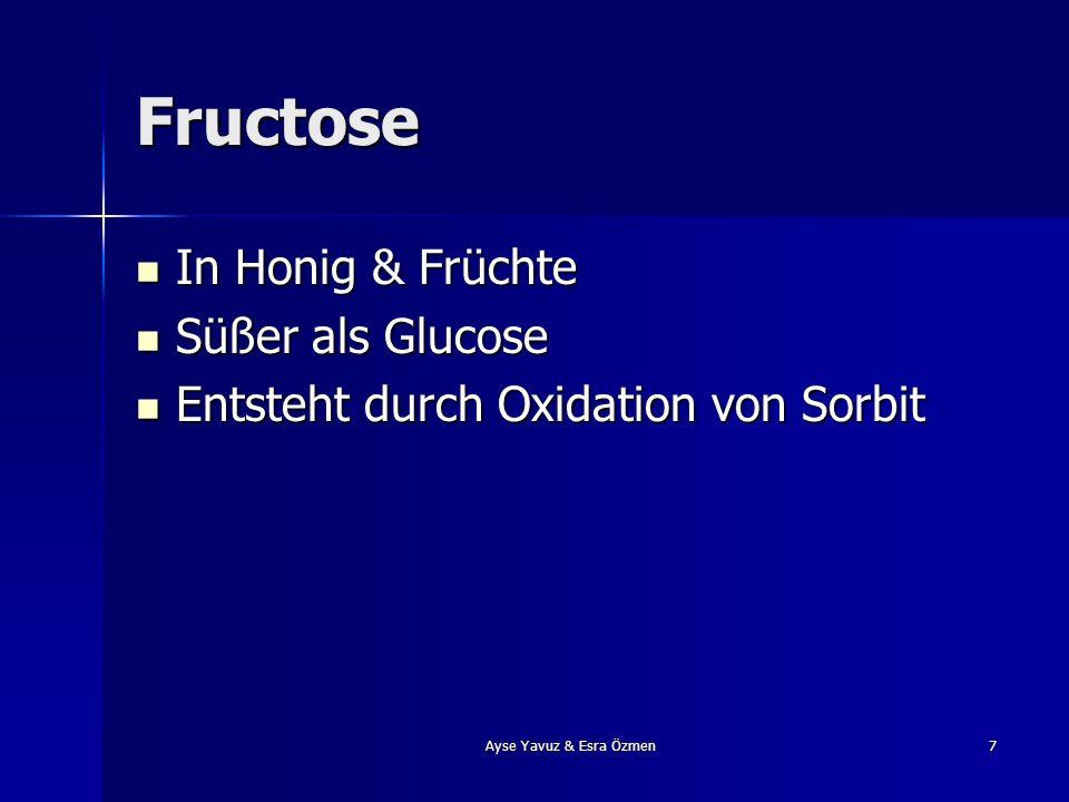 7 Fructose In Honig & Früchte Süßer als Glucose Entsteht durch Oxidation von Sorbit