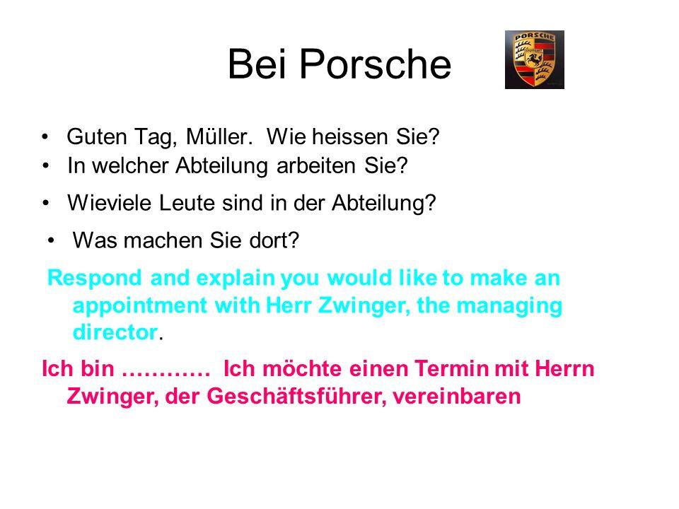 Bei Porsche Guten Tag, Müller. Wie heissen Sie? In welcher Abteilung arbeiten Sie? Wieviele Leute sind in der Abteilung? Was machen Sie dort? Respond