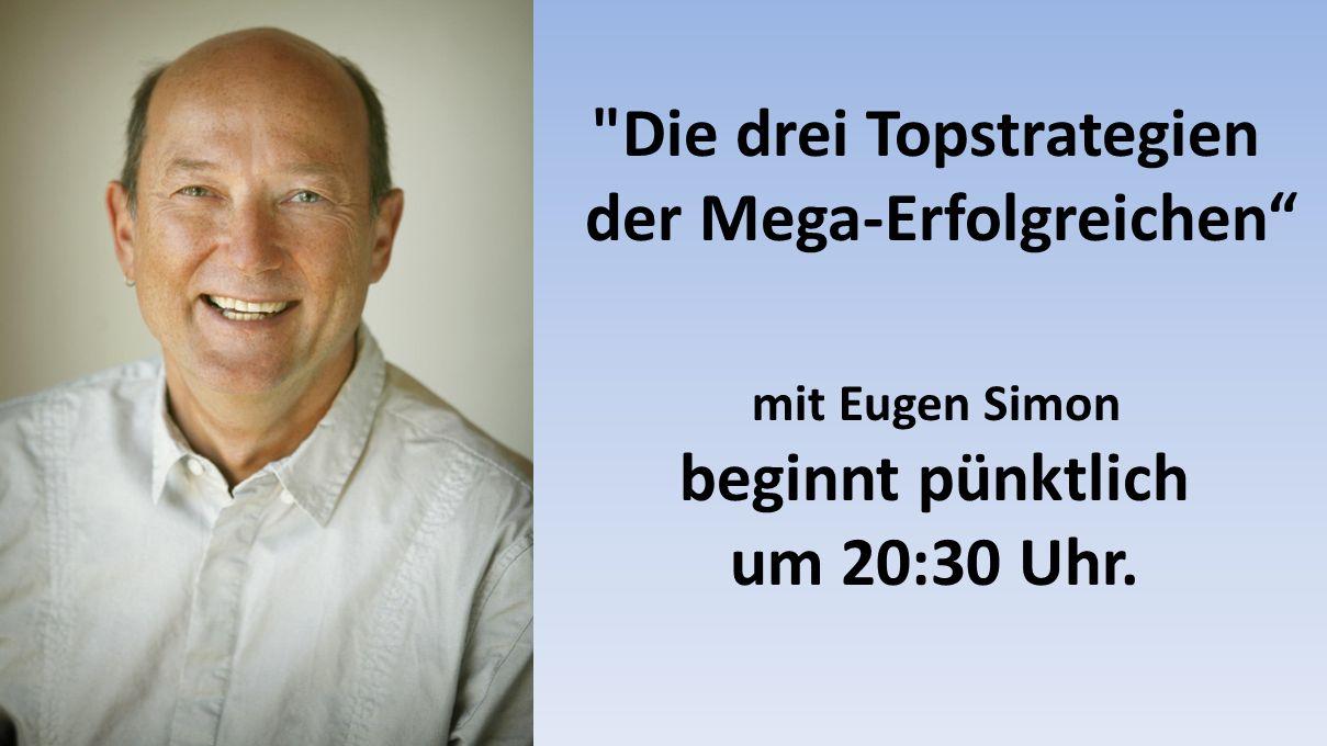 Die drei Topstrategien der Mega-Erfolgreichen mit Eugen Simon beginnt pünktlich um 20:30 Uhr.