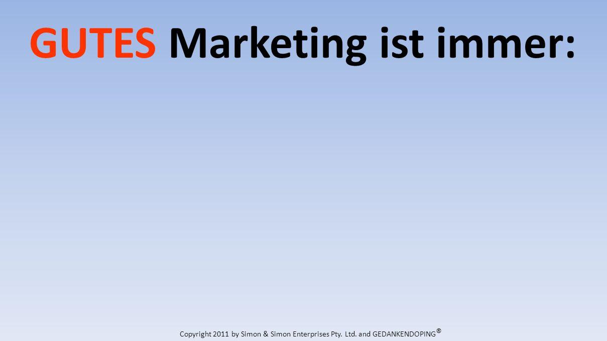 GUTES Marketing ist immer: Copyright 2011 by Simon & Simon Enterprises Pty.
