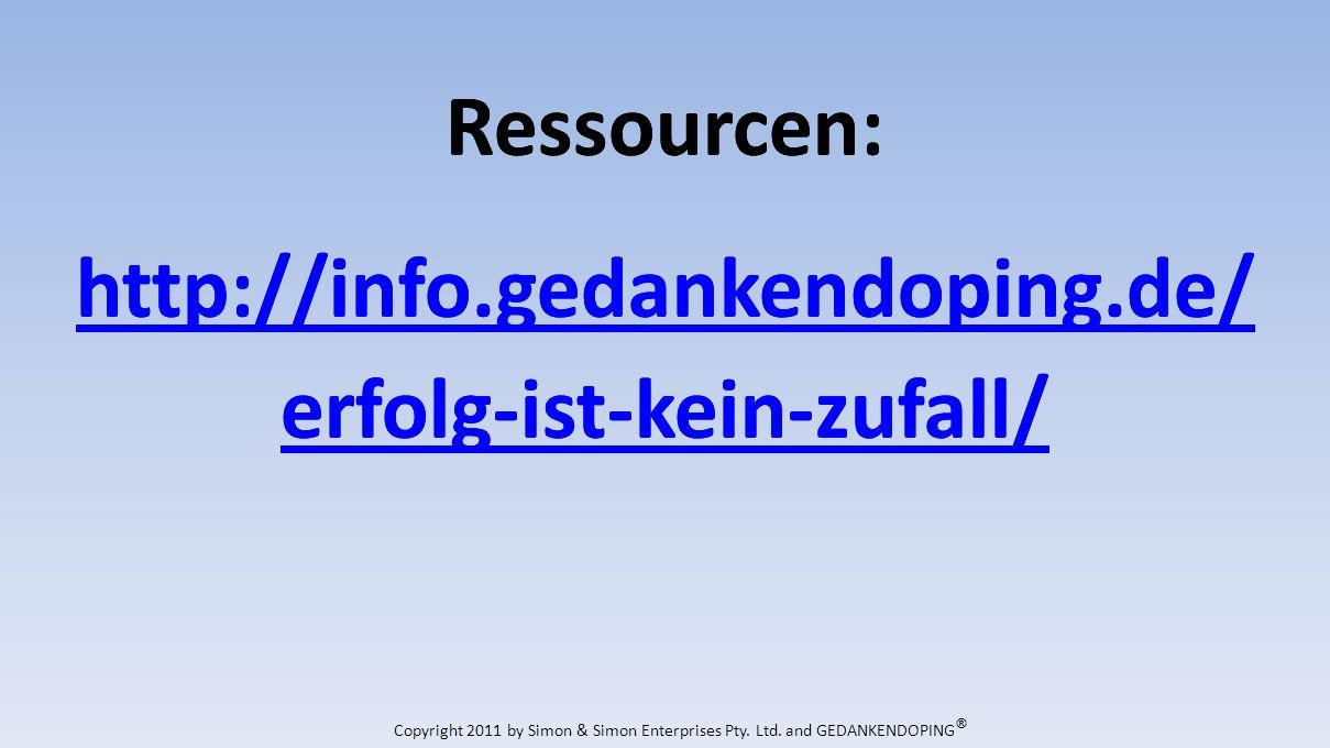 Ressourcen: http://info.gedankendoping.de/ erfolg-ist-kein-zufall/ Copyright 2011 by Simon & Simon Enterprises Pty.