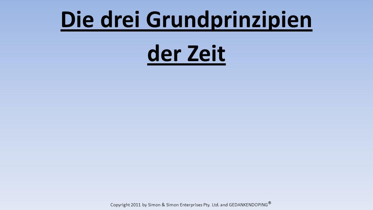 Die drei Grundprinzipien der Zeit Copyright 2011 by Simon & Simon Enterprises Pty.